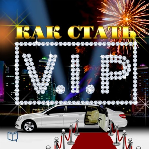 How to Become a VIP (Kak stat' VIP?)                   By:                                                                                                                                 Dzhulian Starr                               Narrated by:                                                                                                                                 Maria Antonova                      Length: 1 hr and 25 mins     Not rated yet     Overall 0.0