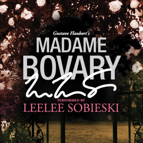 Madame Bovary: A Signature Performance by Leelee Sobieski audiobook cover art
