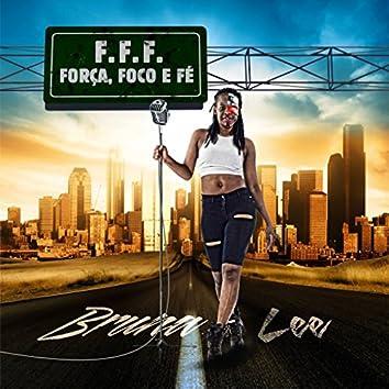 F.F.F.  (Força, Foco e Fé)