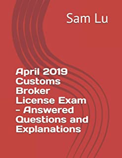 April 2019 Customs Broker License Exam - Answered Questions and Explanations