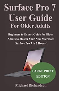 Surface Pro 7 User Guide For Older Adults: Beginners to Expert Guide for Older Adults to Master Your New Microsoft Surface...
