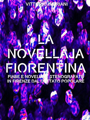 La novellaja fiorentina: Fiabe e novelline stenografate in Firenze dal dettato popolare (Italian Edition)