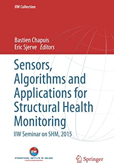 Sensors, Algorithms and Applications for Structural Health Monitoring: IIW Seminar on SHM, 2015 (IIW Collection)