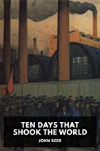 Ten Days that Shook the World [Annotated] (English Edition)