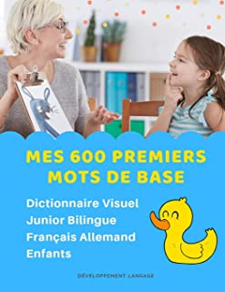 Mes 600 Premiers Mots de Base Dictionnaire Visuel Junior Bilingue Français Allemand Enfants: Apprendre a lire livre pour d...