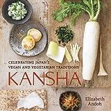 Kansha: Celebrating Japan's Vegan and Vegetarian Traditions [A Cookbook]