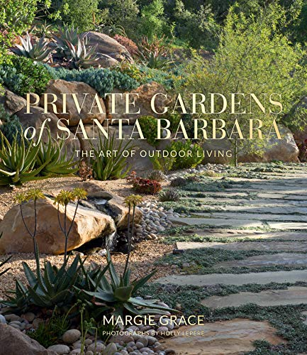 Compare Textbook Prices for Private Gardens of Santa Barbara: The Art of Outdoor Living  ISBN 9781423654148 by Grace, Margie,Lepere, Holly