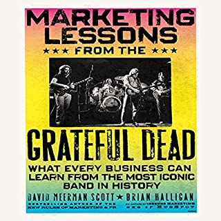 Marketing Lessons from the Grateful Dead     What Every Business Can Learn from the Most Iconic Band in History              Written by:                                                                                                                                 David Meerman Scott,                                                                                        Brian Halligan                               Narrated by:                                                                                                                                 Brian Halligan,                                                                                        David Meerman Scott                      Length: 3 hrs and 7 mins     Not rated yet     Overall 0.0