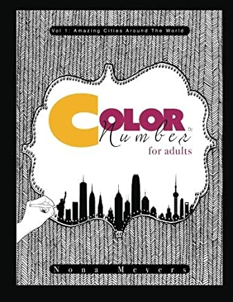 Color By Number For Adults: Amazing Cities Around The World (Volume 1) by Nona Meyers (2015-03-06)