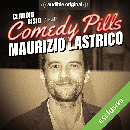 Claudio Bisio presenta Comedy Pills: Maurizio Lastrico copertina