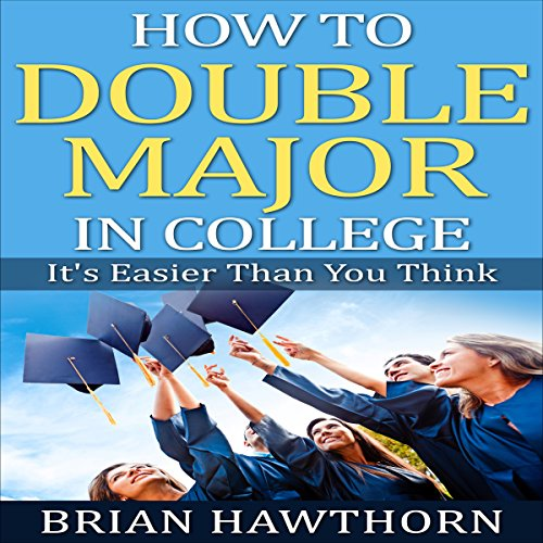How to Double Major in College: It's Easier Than You Think audiobook cover art