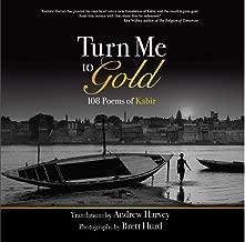 Turn Me to Gold: 108 Poems of Kabir