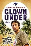 Clown Under: Mein Jahr Work and Travel in Australien - Andreas Schaible