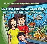 My First Trip to the Aquarium / Mi primera visita al acuario (My First Adventures / Mis primeras aventuras)
