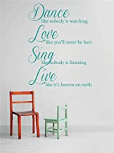 Decal – Vinyl Wall Sticker : Dance like nobody is watching Love like you'll never be hurt Sing like nobody is listening Live like it's heaven on earth Quote Home Living Room Bedroom Decor DISCOUNTED SALE ITEM - 22 Colors Available Size: 22 Inches X 30 Inches