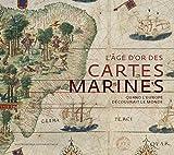 L'âge d'or des cartes marines: Quand l'Europe découvrait le monde