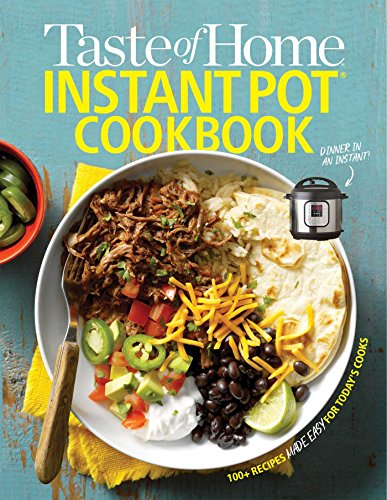 Taste of Home Instant Pot Cookbook: Savor 111 Must-have Recipes Made Easy in the Instant Pot
