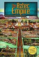 The Aztec Empire: An Interactive History Adventure (Historical Eras)