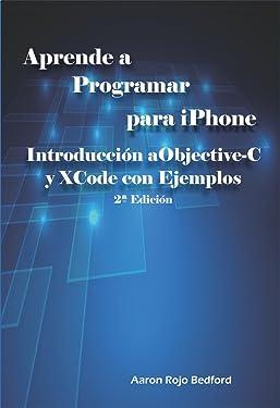 Aprende a Programar para iPhone. Introducción a Objective-C y XCode con Ejemplos: 2ª Edición (Spanish Edition)