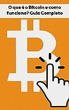 O que é o Bitcoin e como funciona? Guia Completo