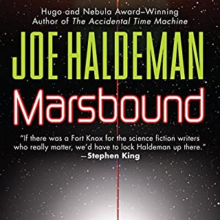 Marsbound                    By:                                                                                                                                 Joe Haldeman                               Narrated by:                                                                                                                                 Liza Kaplan                      Length: 8 hrs and 25 mins     100 ratings     Overall 3.7