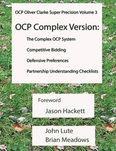 OCP System Oliver Clarke Super Precision Volume 3: Complex Version - The Complex OCP System Competitive Bidding Defensive Preferences Partnership Understanding Checklists