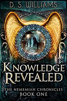 Knowledge Revealed: A Paranormal Romance Novel (The Nememiah Chronicles Book 1) by [D.S. Williams]