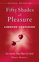 Fifty Shades of Pleasure: A Bedside Companion: Sex Secrets That Hurt So Good