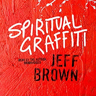 Spiritual Graffiti                   By:                                                                                                                                 Jeff Brown                               Narrated by:                                                                                                                                 Jeff Brown                      Length: 3 hrs and 1 min     4 ratings     Overall 4.8