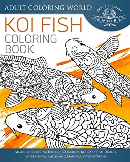 Koi Fish Coloring Book: An Adult Coloring Book of 40 Japanese Koi Carp, Fish Designs with Henna, Paisley and Mandala Style Patterns (Animal Coloring Books for Adults) (Volume 26)