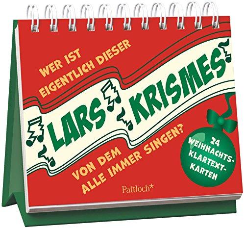 Wer ist eigentlich dieser Lars Krismes, von dem ständig alle singen?: 24 Weihnachts-Klartext-Karten