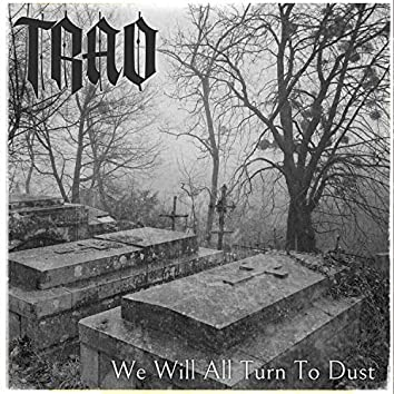 We Will All Turn To Dust