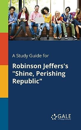 A Study Guide for Robinson Jefferss Shine, Perishing Republic