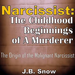 Narcissist: The Childhood Beginnings of a Murderer     The Origin of the Malignant Narcissist               By:                                                                                                                                 J.B. Snow                               Narrated by:                                                                                                                                 Pete Beretta                      Length: 39 mins     5 ratings     Overall 4.4