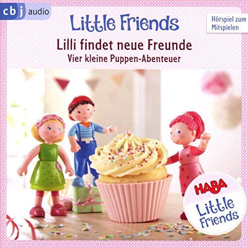 HABA Little Friends – Lilli findet neue Freunde: Vier kleine Puppen-Abenteuer zum Hören und Mitspielen! (HABA Little Friends Hörspiele, Band 1)