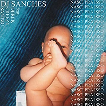 Nasci Pra Isso (feat. Derek, Creezy & Santzu)