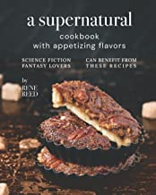 A Supernatural Cookbook with Appetizing Flavors: Science Fiction Fantasy Lovers Can Benefit from These Recipes