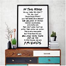 DNJKSA Friends Quotes TV Poster Friends tv Show in This House Print Funny Quote Bedroom Poster Canvas Painting-50x70cm-No Frame