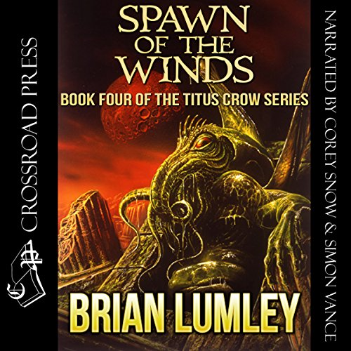 Spawn of the Winds     Titus Crow Series, Book 4              By:                                                                                                                                 Brian Lumley                               Narrated by:                                                                                                                                 Simon Vance,                                                                                        Corey Snow                      Length: 5 hrs and 56 mins     30 ratings     Overall 4.7