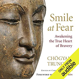 Smile at Fear     Awakening the True Heart of Bravery              By:                                                                                                                                 Chögyam Trungpa,                                                                                        Carolyn Rose Gimian (editor),                                                                                        Pema Chödrön (foreword)                               Narrated by:                                                                                                                                 Gabra Zackman,                                                                                        Karen White,                                                                                        Steven Crossley                      Length: 3 hrs and 59 mins     41 ratings     Overall 4.4