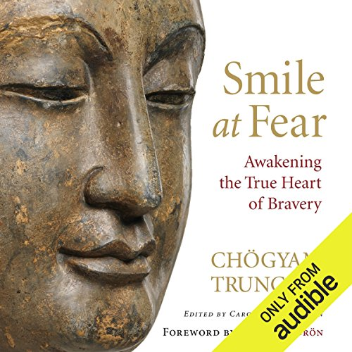 Smile at Fear     Awakening the True Heart of Bravery              By:                                                                                                                                 Chögyam Trungpa,                                                                                        Carolyn Rose Gimian (editor),                                                                                        Pema Chödrön (foreword)                               Narrated by:                                                                                                                                 Gabra Zackman,                                                                                        Karen White,                                                                                        Steven Crossley                      Length: 3 hrs and 59 mins     124 ratings     Overall 4.2