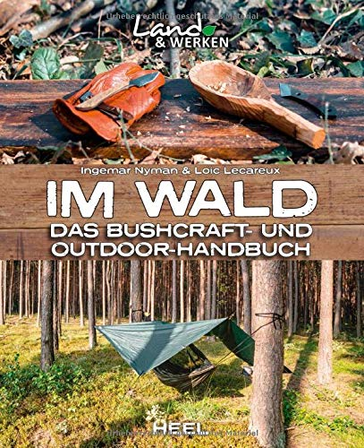 Im Wald: Das Bushcraft- und Outdoorhandbuch