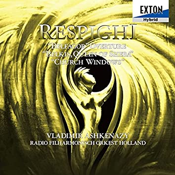 Respighi: Belfagor Overture, Belkis, Queen of Sheba, Church Windows