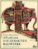 Atlas der nie gebauten Bauwerke: Eine Geschichte großer Visionen