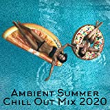 Ambient Summer Chill Out Mix 2020 – Deep Relaxation, Comfort Relaxation Time Ambient Music Set 2020, Music for Relax, Rest and Calm Down