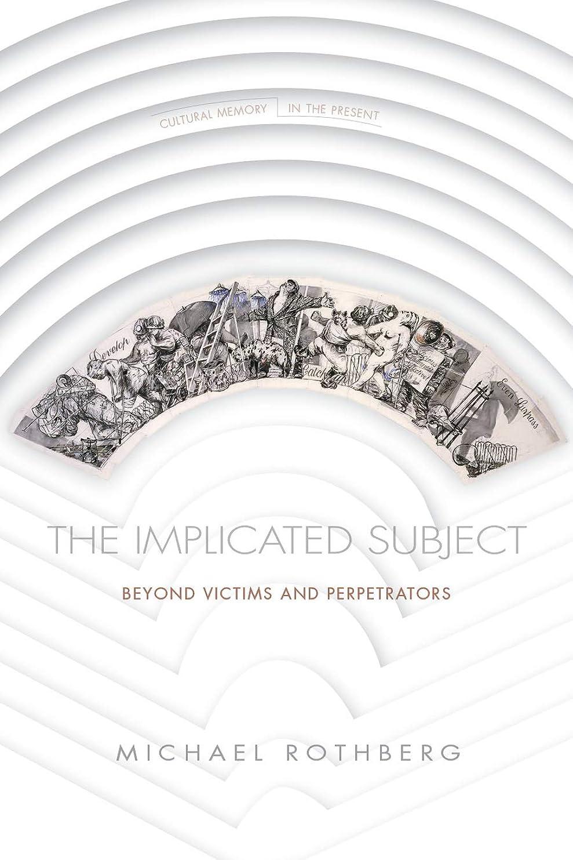 最愛のコック他の場所The Implicated Subject: Beyond Victims and Perpetrators (Cultural Memory in the Present) (English Edition)