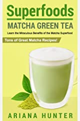 Superfoods: Matcha Green Tea: Learn the Miraculous Benefits of the Matcha Superfood and Tons of Great Matcha Recipes (superfood weight loss, raw superfoods, ... superfoods to boost you metabolism) Kindle Edition