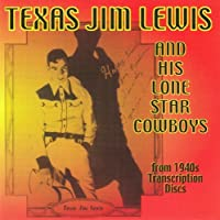Texas Jim Lewis & His Lone Star Cowboys: From 1940s Transcription Discs by TEXAS JIM LEWIS (2013-05-03)