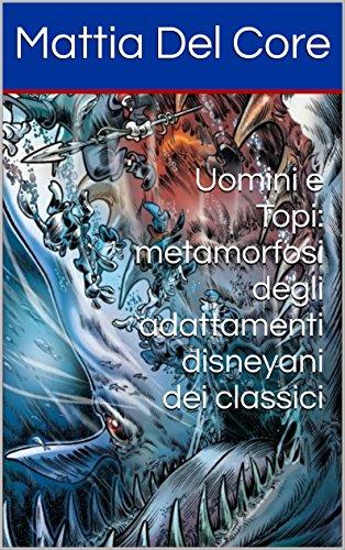 Uomini e Topi: metamorfosi degli adattamenti disneyani dei classici (Italian Edition)