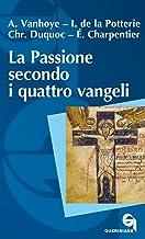 La passione secondo i quattro Vangeli. Nuova ediz.